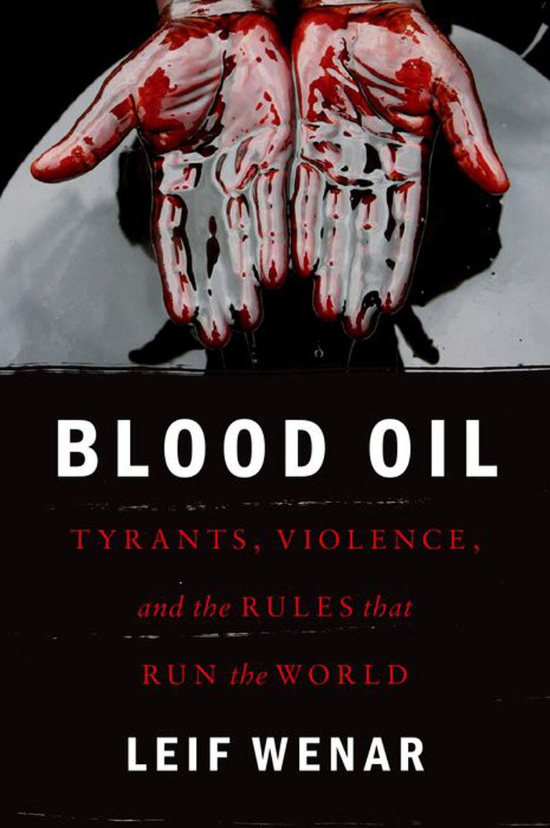 где купить Blood Oil: Tyrants, Violence, and the Rules That Run the World по лучшей цене