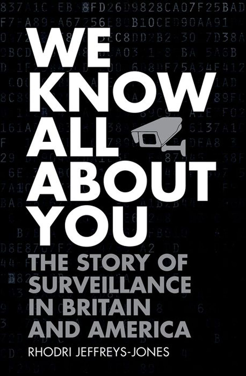 We Know All About You: The Story of Surveillance in Britain and America all we shall know