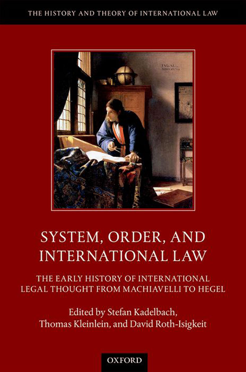 System, Order, and International Law: The Early History of International Legal Thought from Machiavelli to Hegel oulupolis the history of oulu as an international city