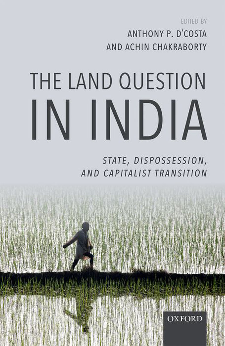 The Land Question in India: State, Dispossession, and Capitalist Transition kenneth rosen d investing in income properties the big six formula for achieving wealth in real estate