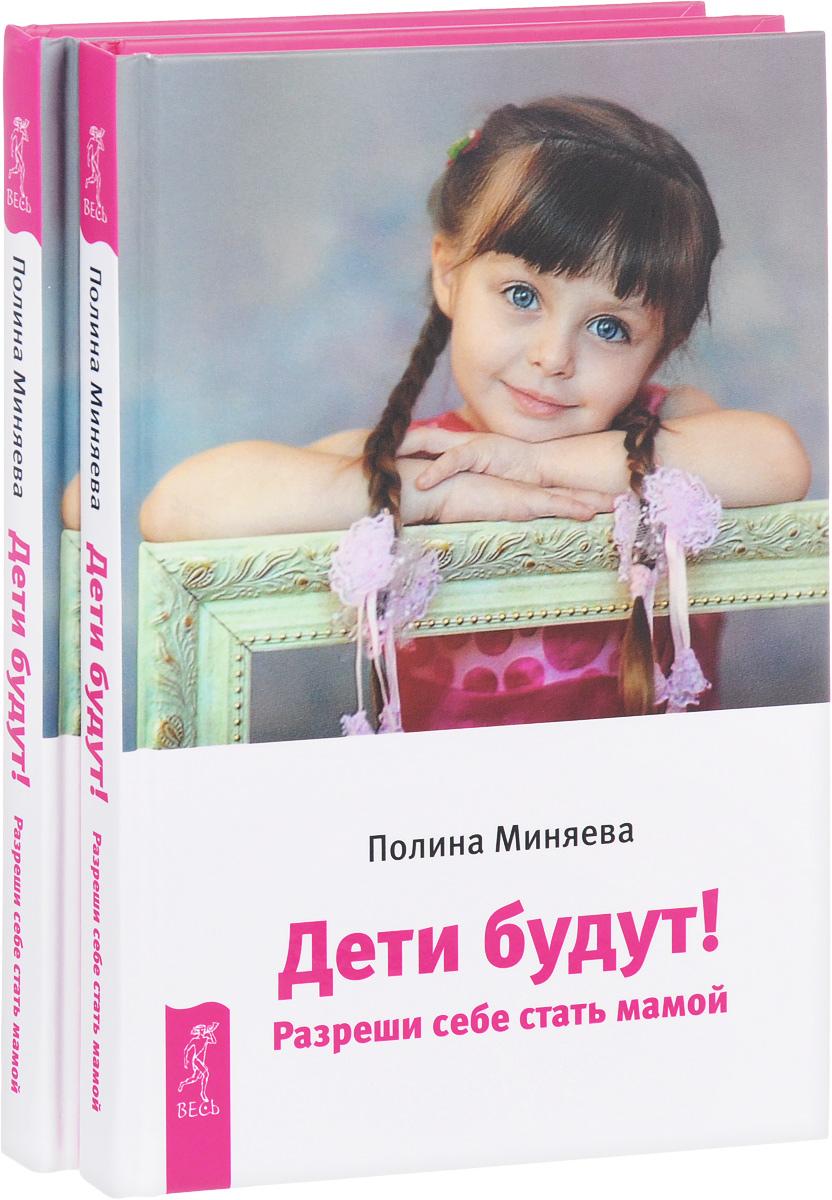 Полина Миняева Дети будут! Разреши себе стать мамой (комплект из 2 книг)