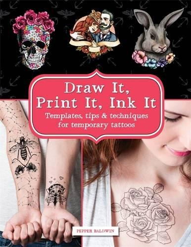 Draw it, Print it, Ink it: Templates, Tips & Techniques for Temporary Tattoos willett m 1000 tattoos a sourcebook of designs for body decoration