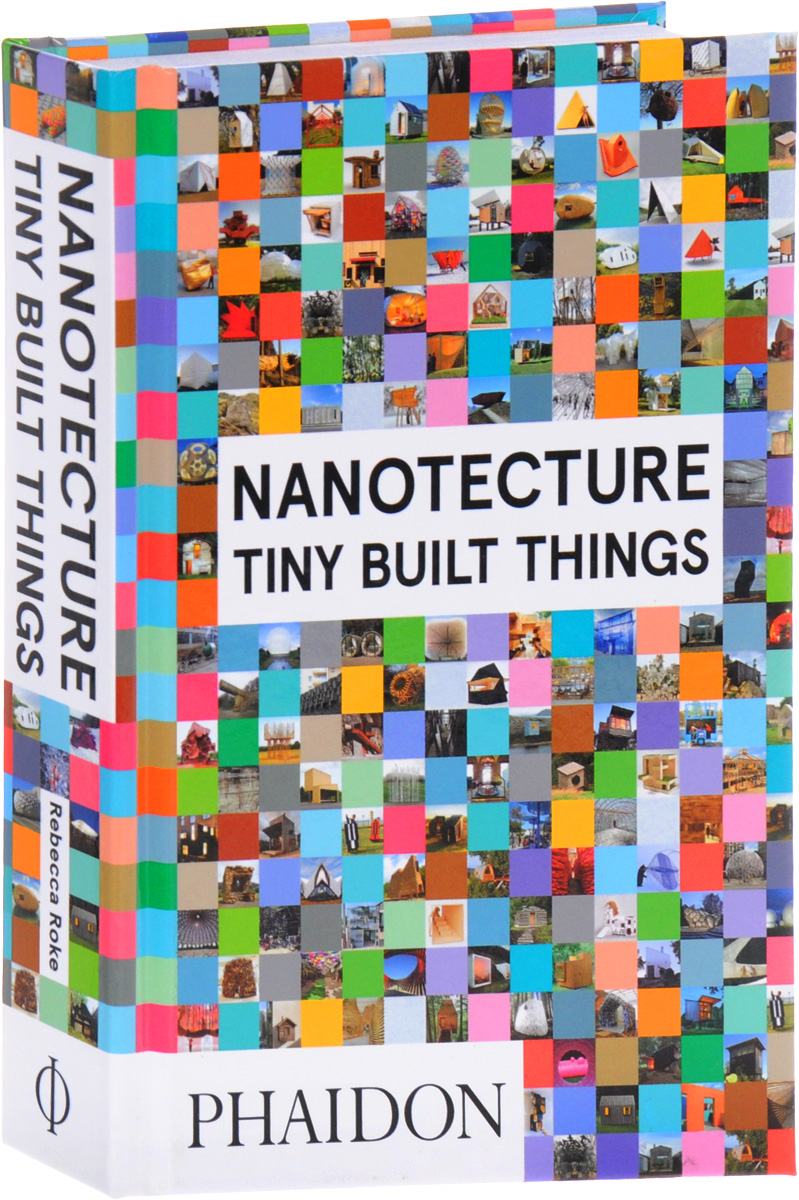 Nanotecture: Tiny Built Things small great things