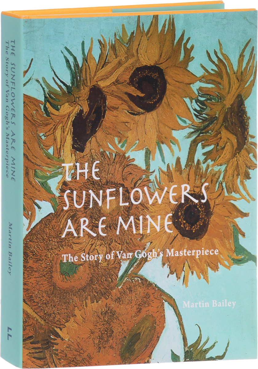 The Sunflowers are Mine: The Story of Van Gogh's Masterpiece the illustrated story of art