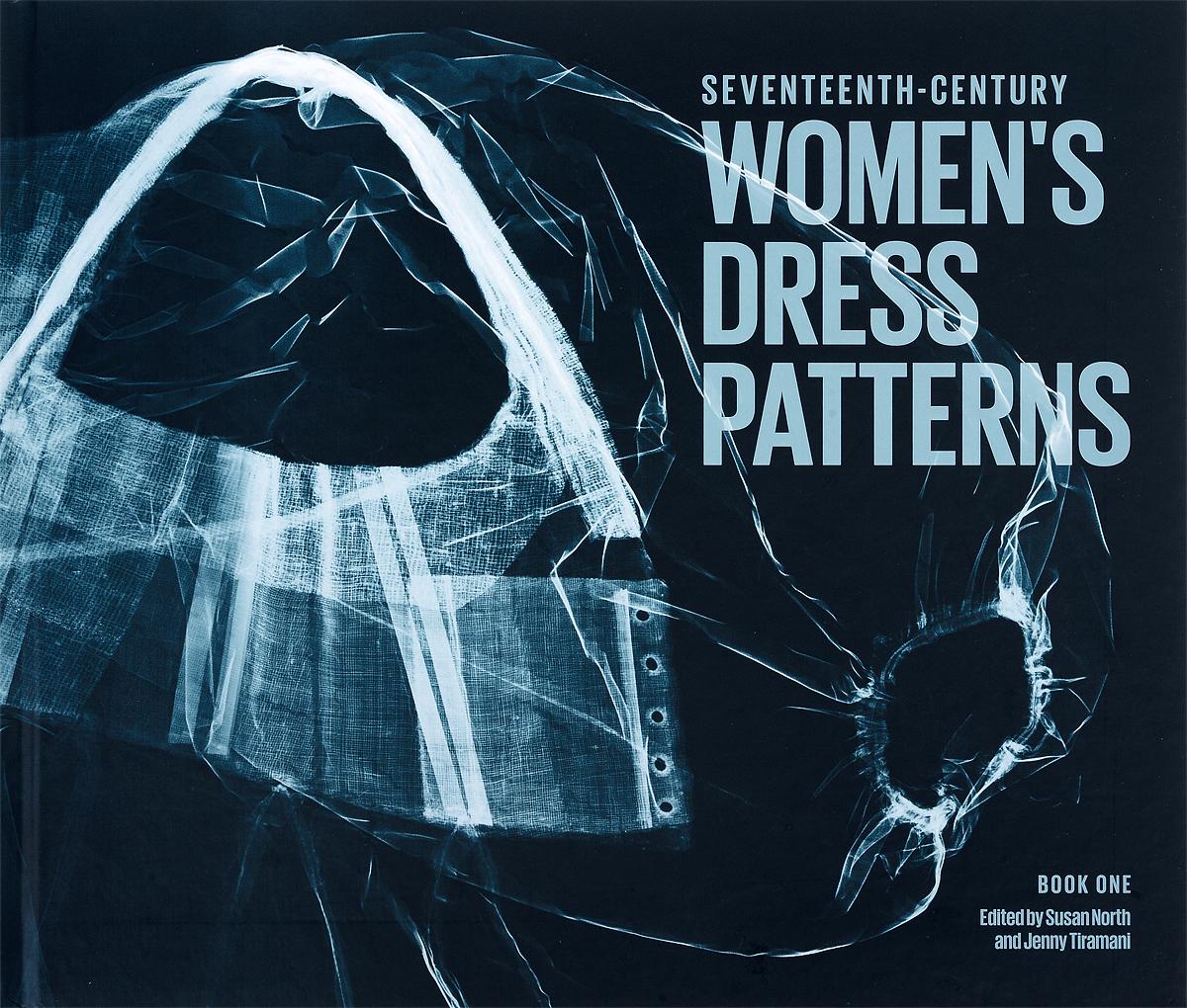 Seventeenth-Century Womens Dress Patterns: Book 1