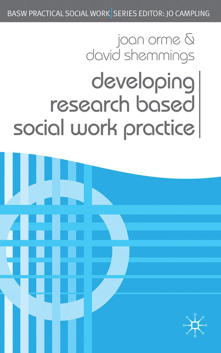 Developing Research Based Social Work Practice joan orme david shemmings developing research based social work practice