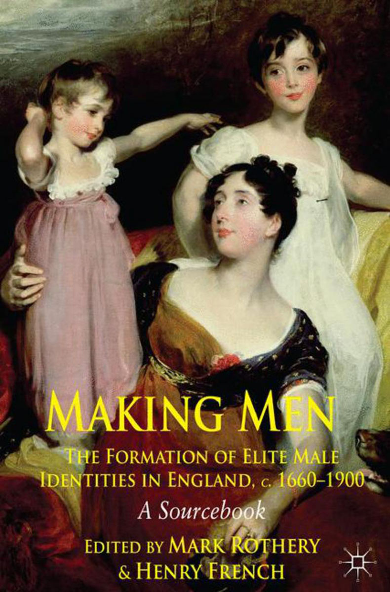 Making Men: The Formation of Elite Male Identities in England, c.1660-1900 new england textiles in the nineteenth century – profits