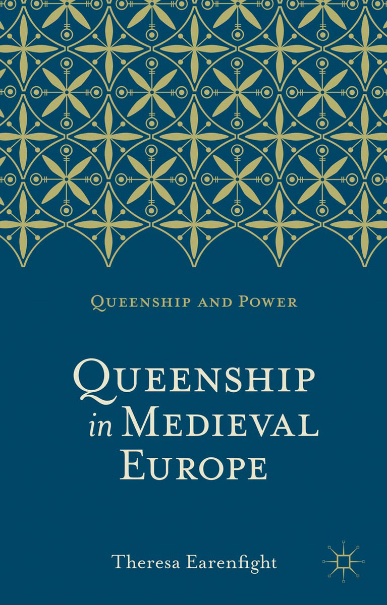 Queenship in Medieval Europe love and marriage in the middle ages