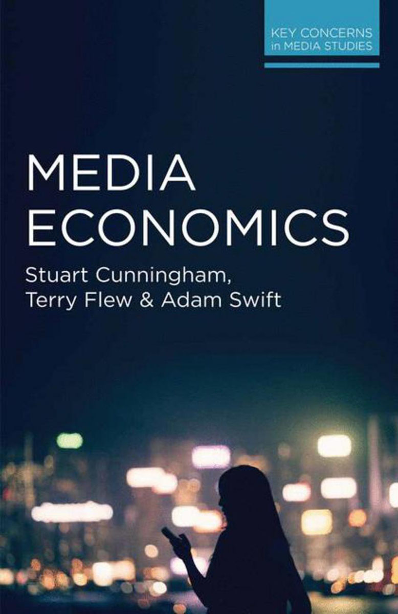 Media Economics stuart cunningham terry flew adam swift media economics