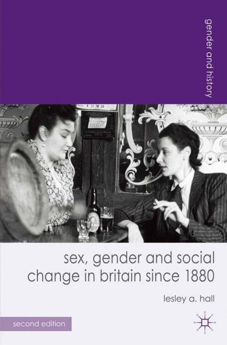 Sex, Gender and Social Change in Britain since 1880