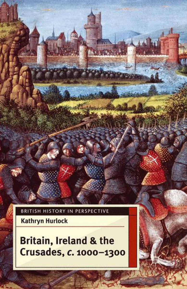 Britain, Ireland and the Crusades, c.1000-1300 britain and her people
