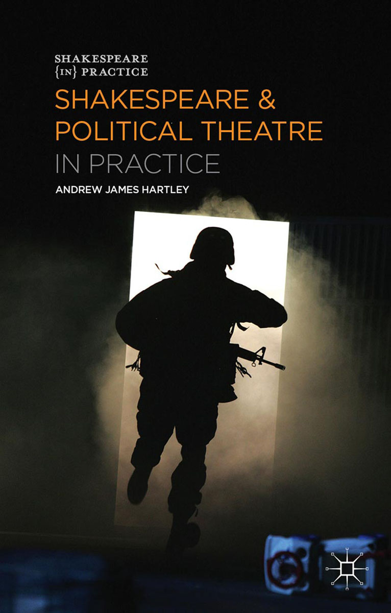 Shakespeare and Political Theatre in Practice playing with theory in theatre practice