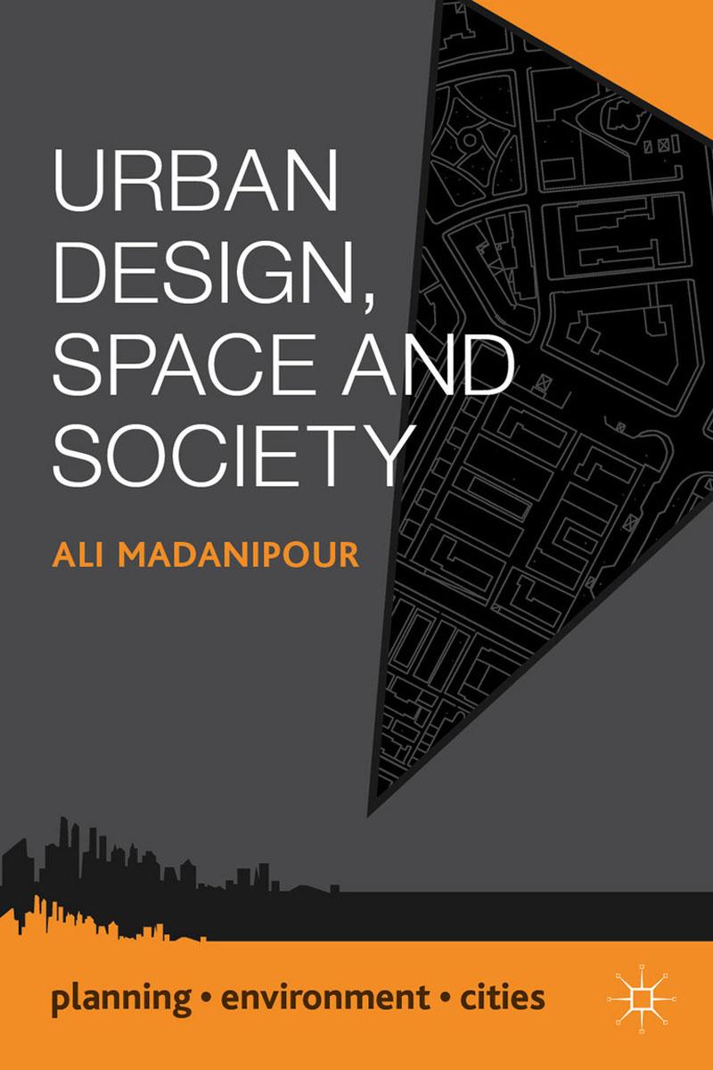 Urban Design, Space and Society ali madani–pour design of urban space