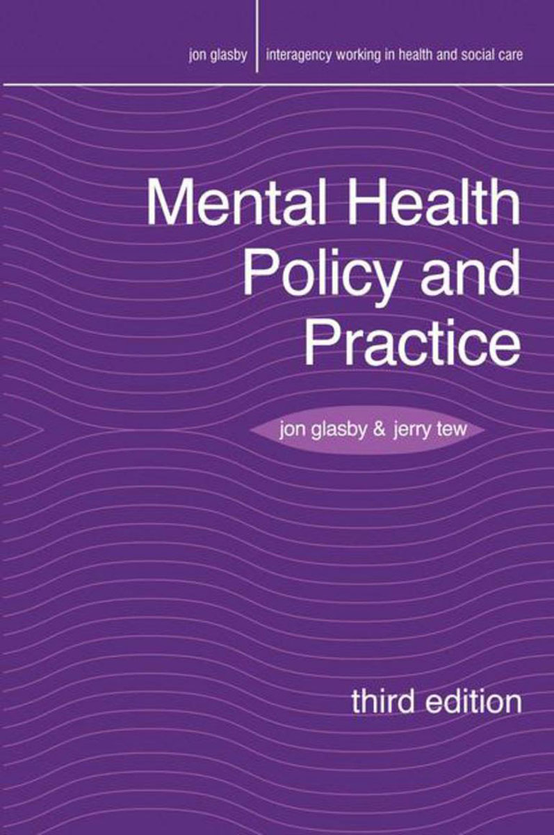 Mental Health Policy and Practice the politics and implications of social policy