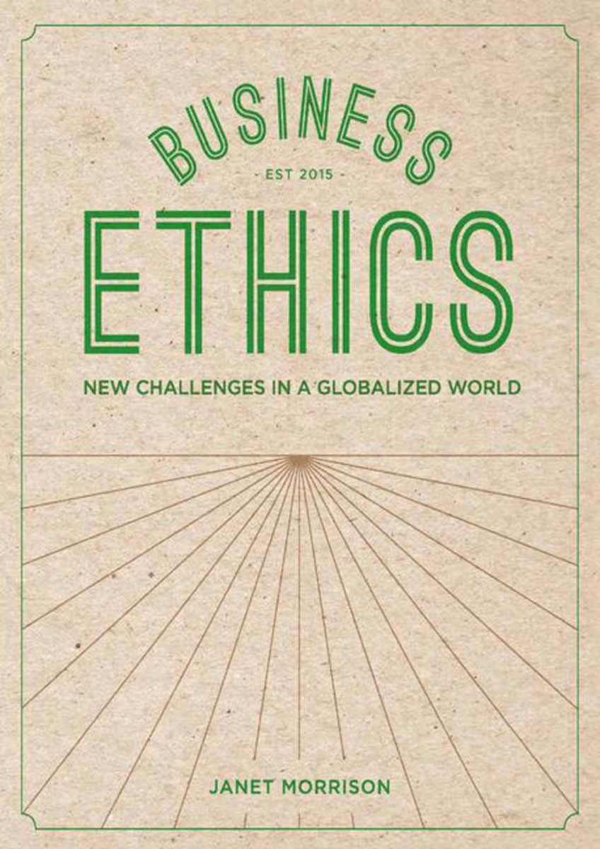 Business Ethics the application of global ethics to solve local improprieties
