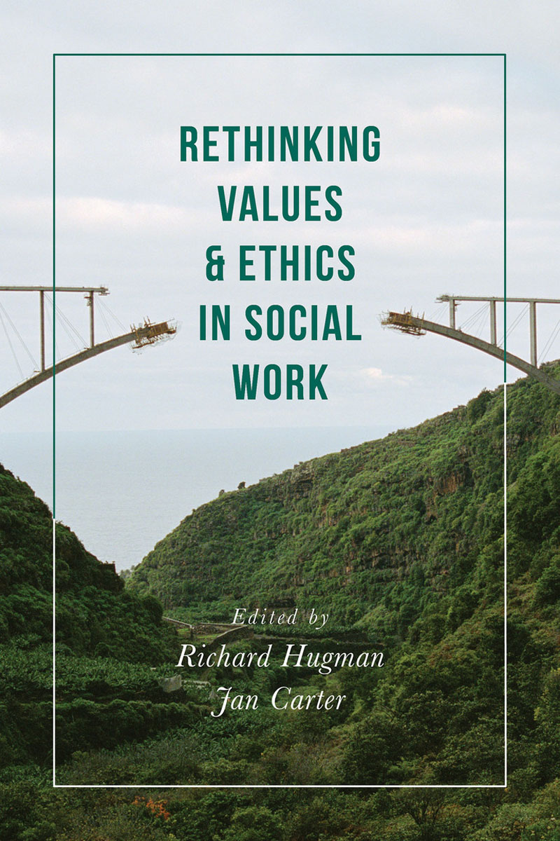 Rethinking Values and Ethics in Social Work the application of global ethics to solve local improprieties