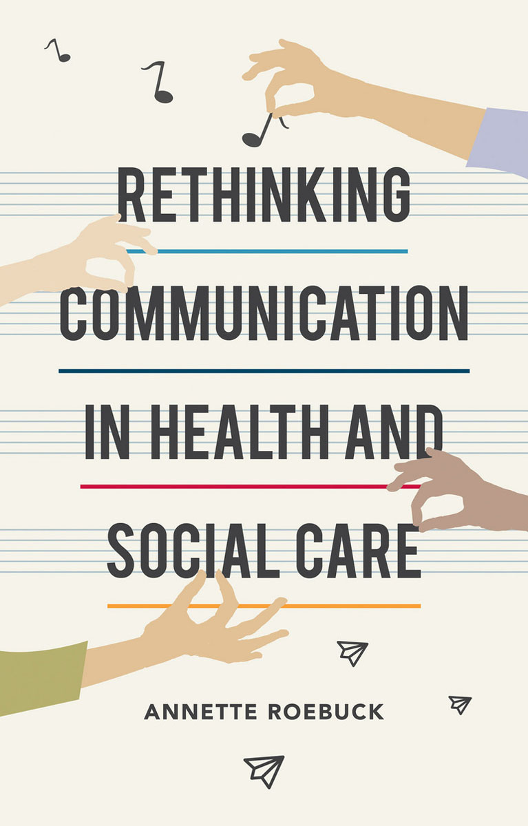Rethinking Communication in Health and Social Care solidarity and justice in health and social care