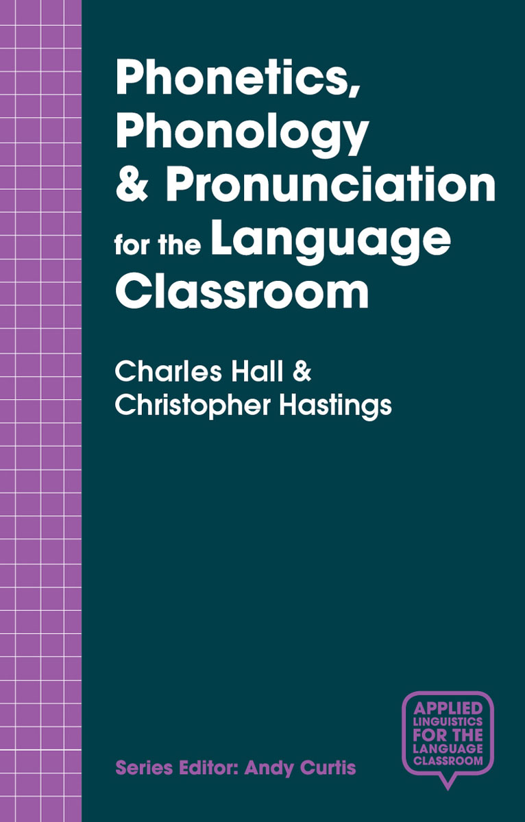 Phonetics, Phonology & Pronunciation for the Language Classroom key concepts in phonetics and phonology
