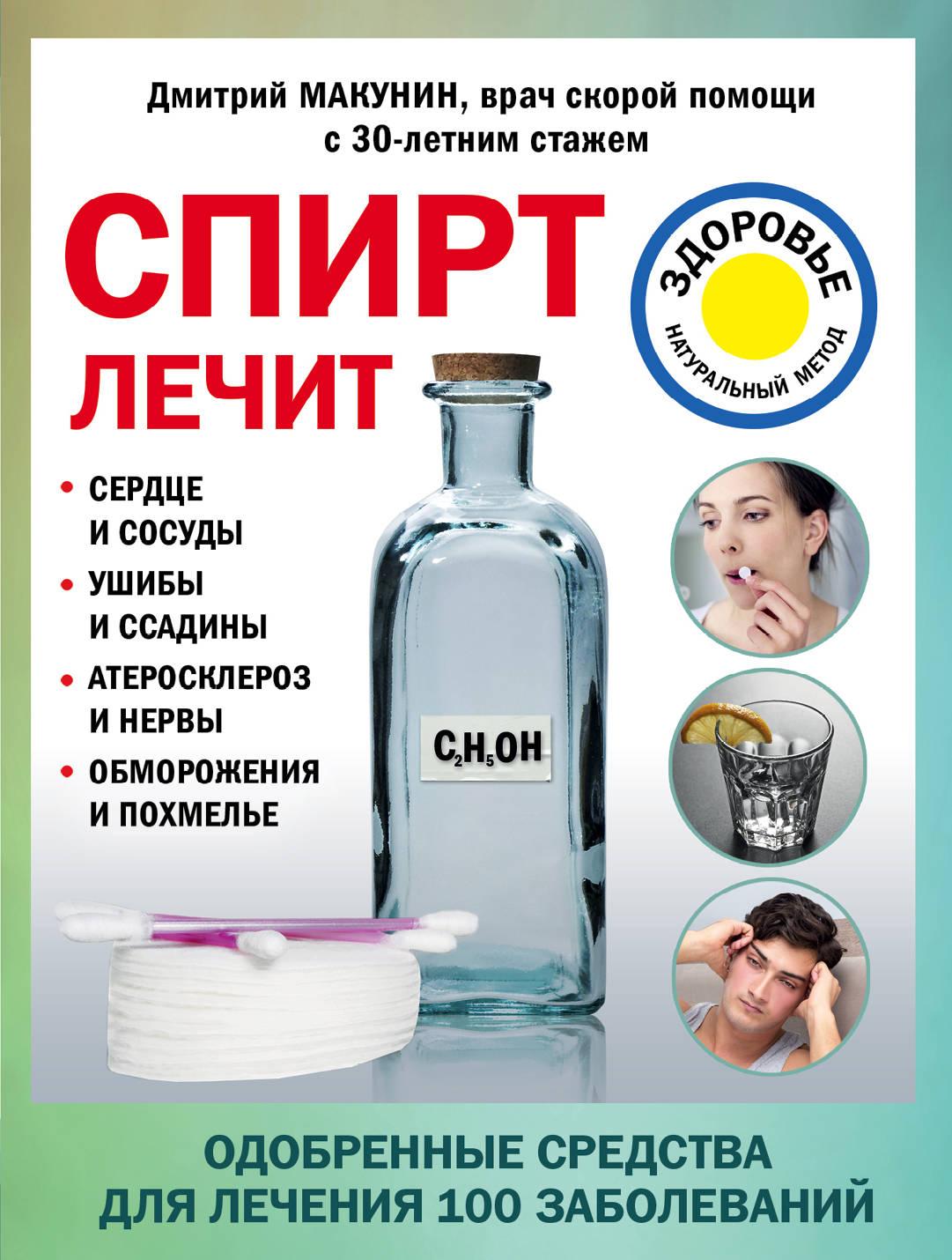 Дмитрий Макунин Спирт лечит. Сердце и сосуды, ушибы и ссадины, атеросклероз и нервы, обморожения и похмелье