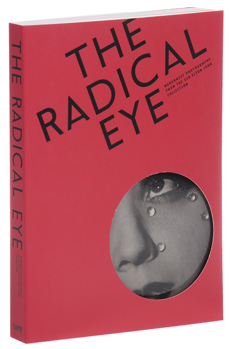 The Radical Eye: Modernist Photography from the Sir Elton John Collection книги издательство аст elton john