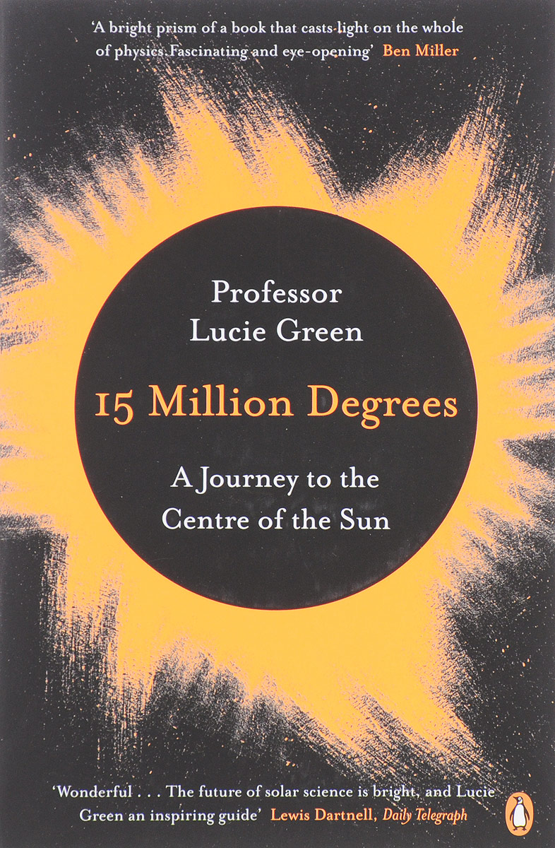 15 Million Degrees: A Journey to the Centre of the Sun 15 million degrees a journey to the centre of the sun