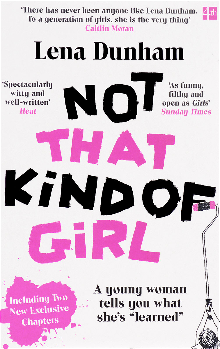 Not That Kind of Girl: A Young Woman Tells You What She's Learned what a woman gets