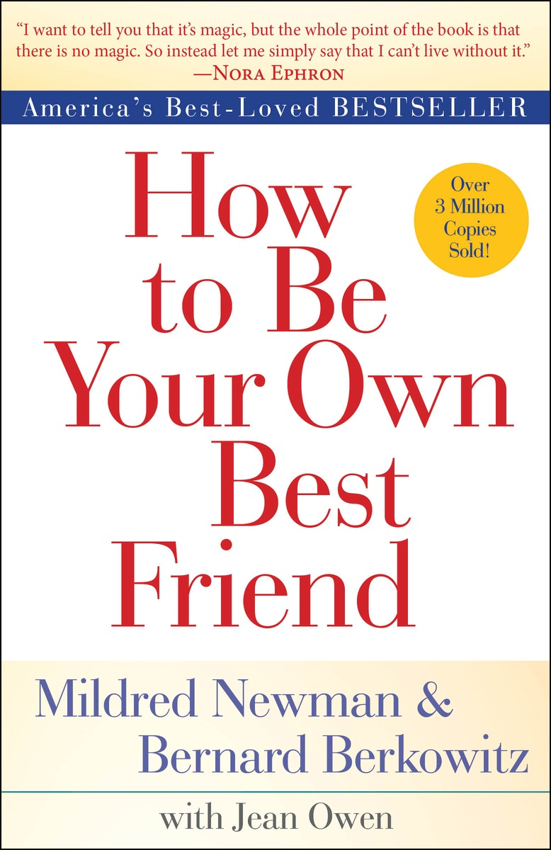 How to Be Your Own Best Friend our mutual friend