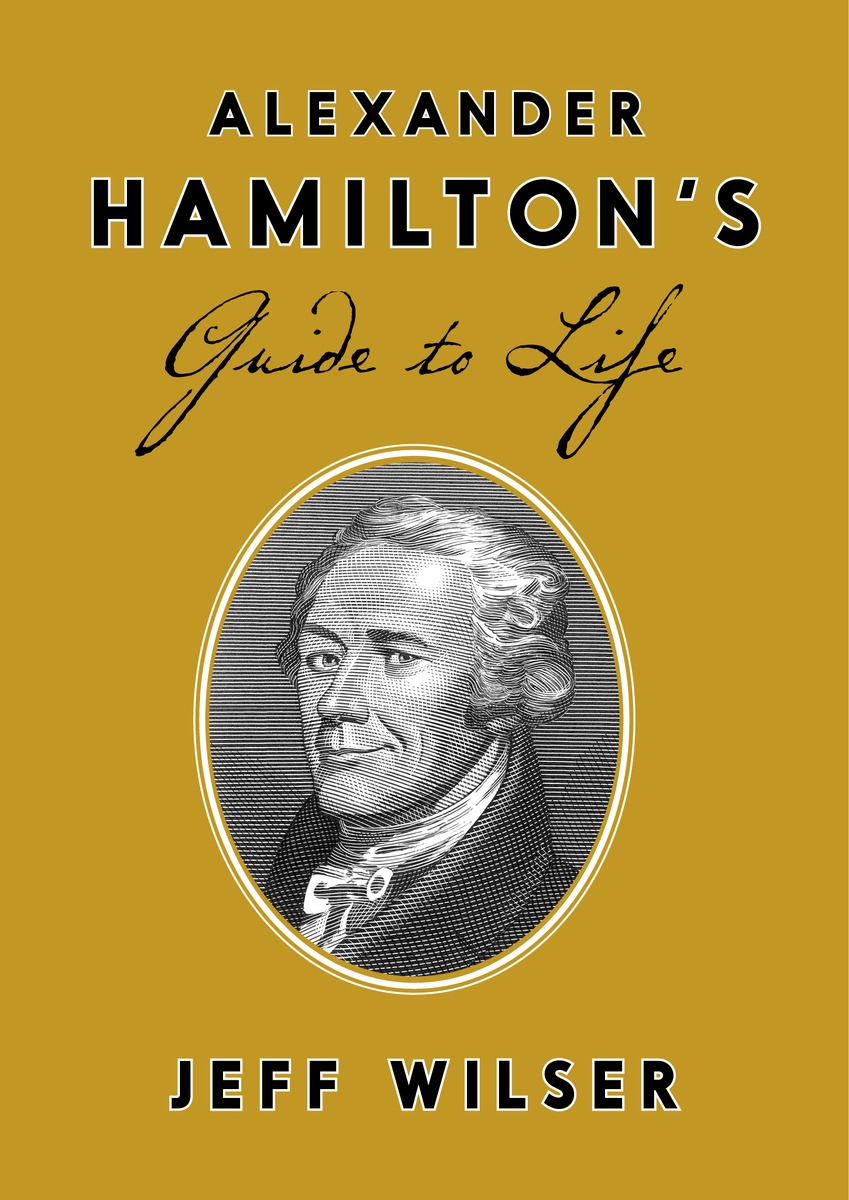 Alexander Hamilton's Guide to Life john spooner d no one ever told us that money and life lessons for young adults