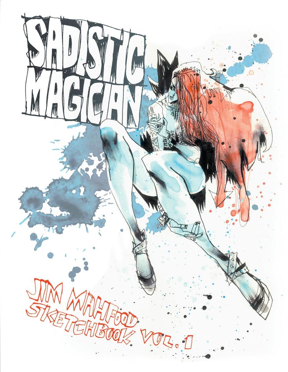 Sadistic Magician: Jim Mahfood Sketchbook Volume 1 jim irq dma