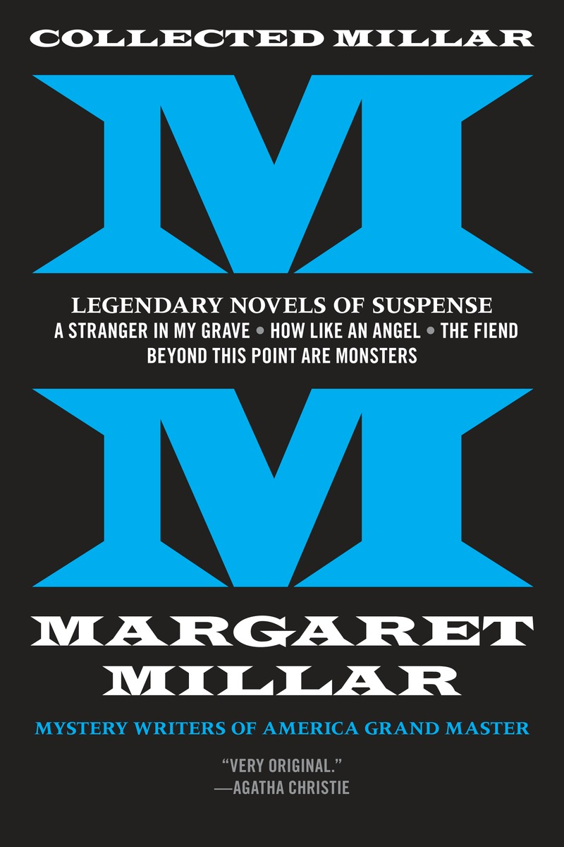 Collected Millar: Legendary Novels of Suspense: A Stranger in My Grave; How Like An Angel; The Fiend; Beyond This Point Are Monsters my husband the stranger