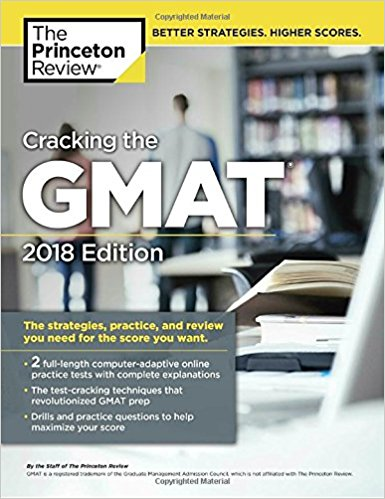 Cracking the GMAT: 2018 Edition: The Strategies, Practice, and Review You Need for the Score You Want
