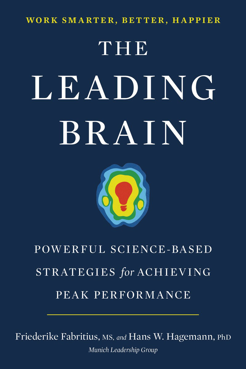 The Leading Brain mastering leadership an integrated framework for breakthrough performance and extraordinary business results
