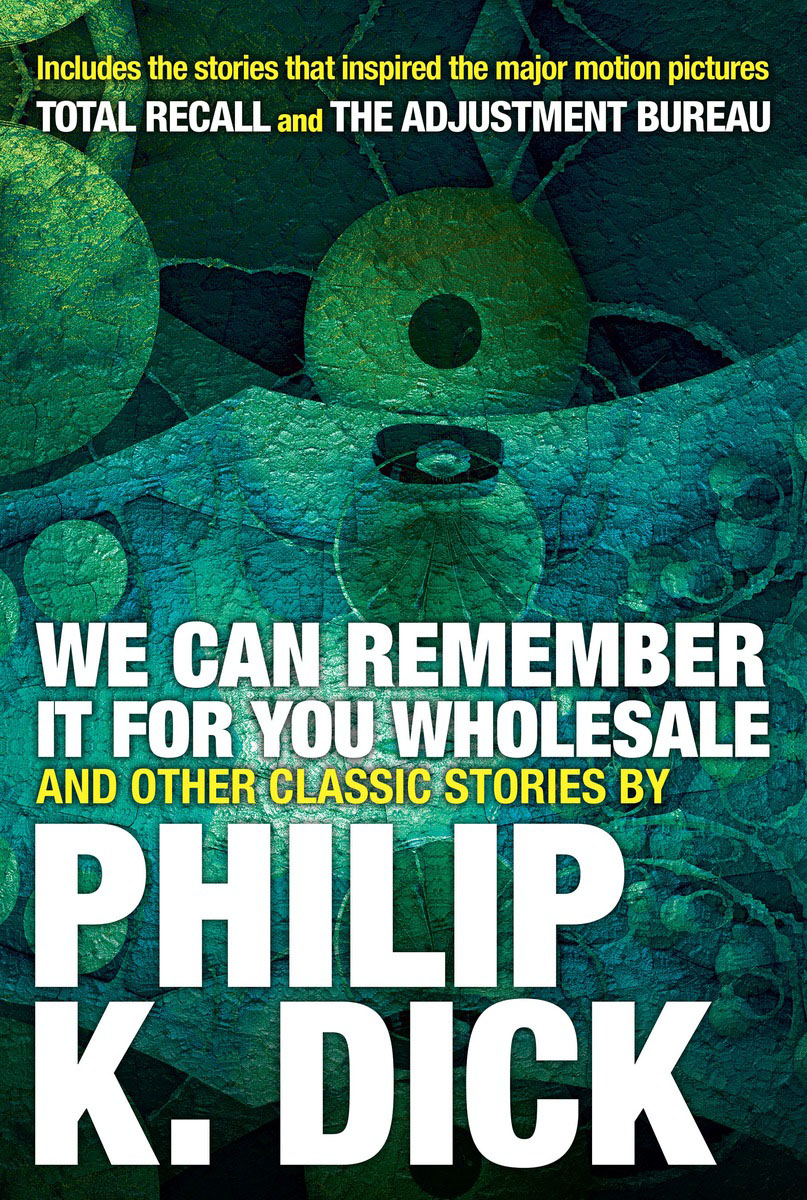 We Can Remember It for you Wholesale and Other Classic Stories the minority report and other classic stories