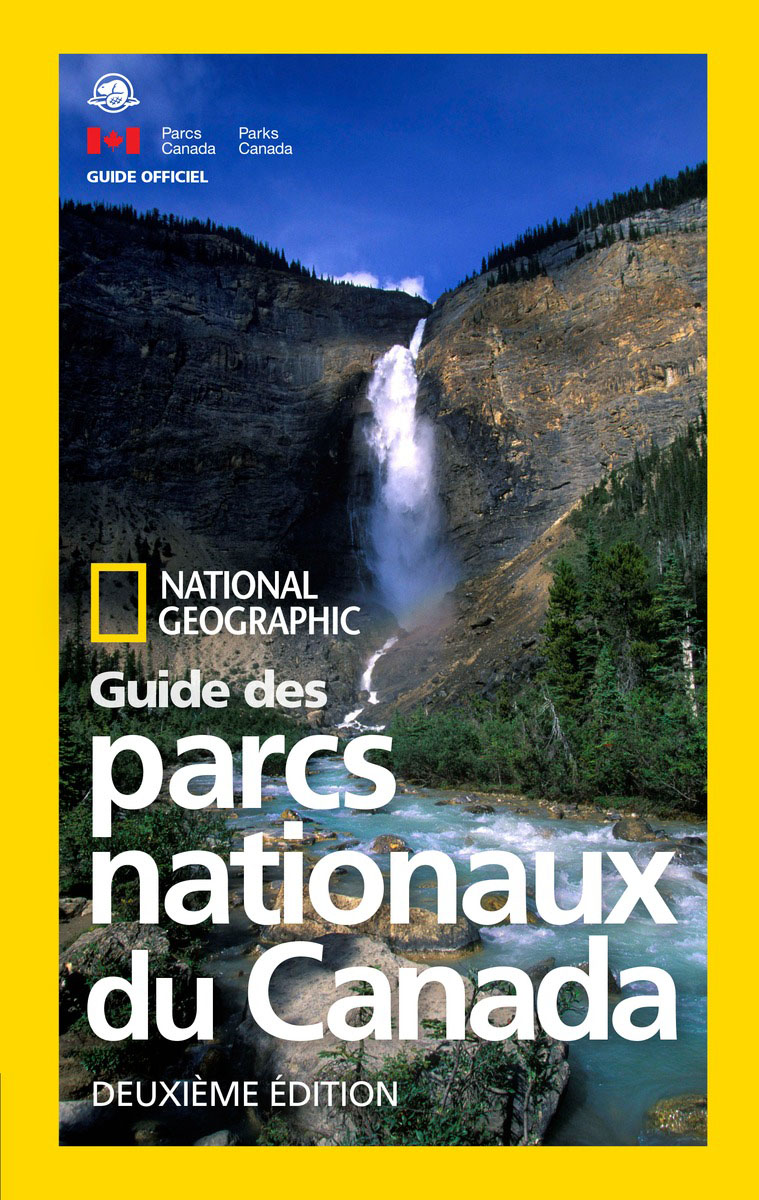 National Geographic Guide des parcs nationaux du Canada, deuxieme edition national geographic guide to the national parks of canada 2nd edition