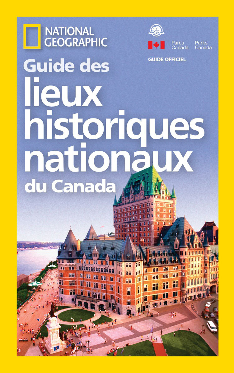 National Geographic Guide des Lieux historiques nationaux du Canada national geographic guide to the national parks of canada 2nd edition