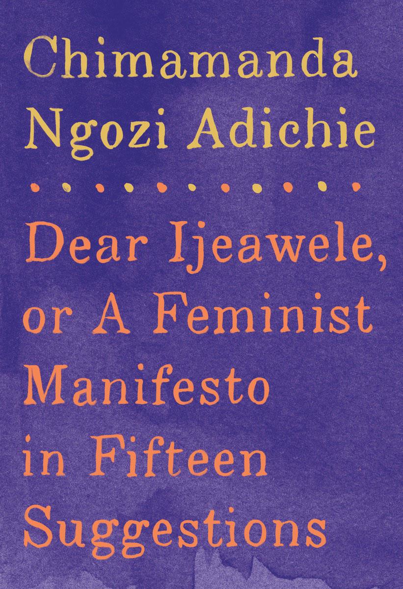 Dear Ijeawele, or A Feminist Manifesto in Fifteen Suggestions alliluyeva s twenty letters to a friend a memoir