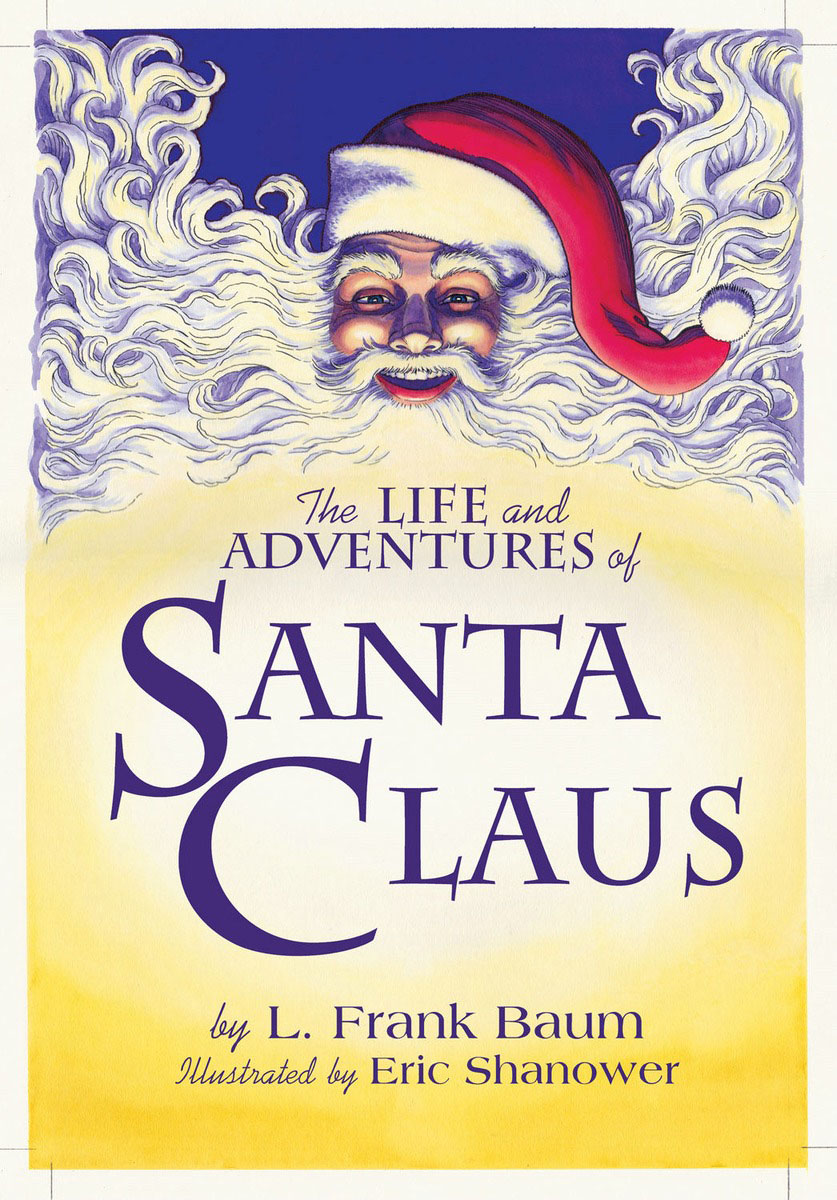The Life & Adventures of Santa Claus: With Illustrations by Eric Shanower the life and adventures of santa claus