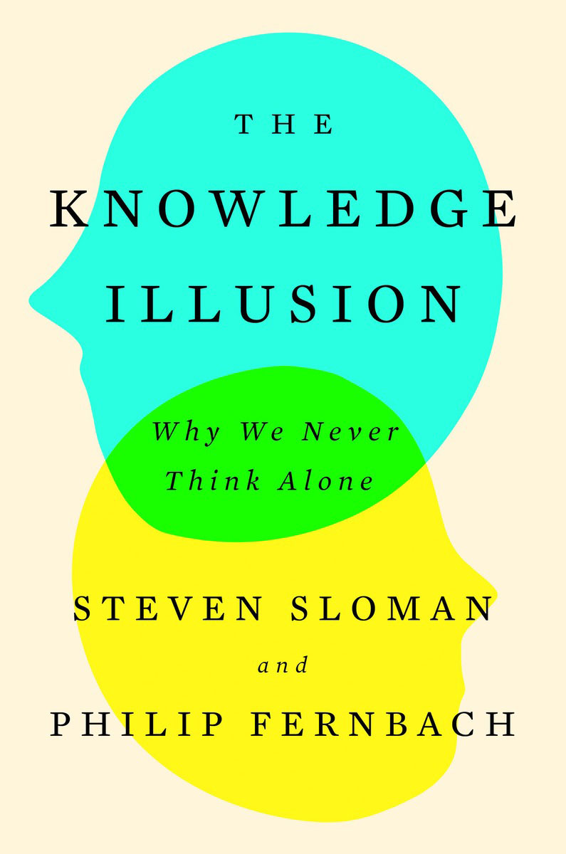 The Knowledge Illusion first we quit our jobs