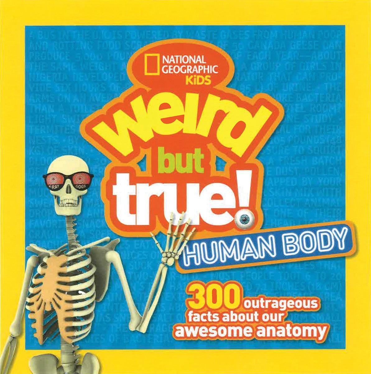 Weird but True Human Body symons mitchell that s so gross human body