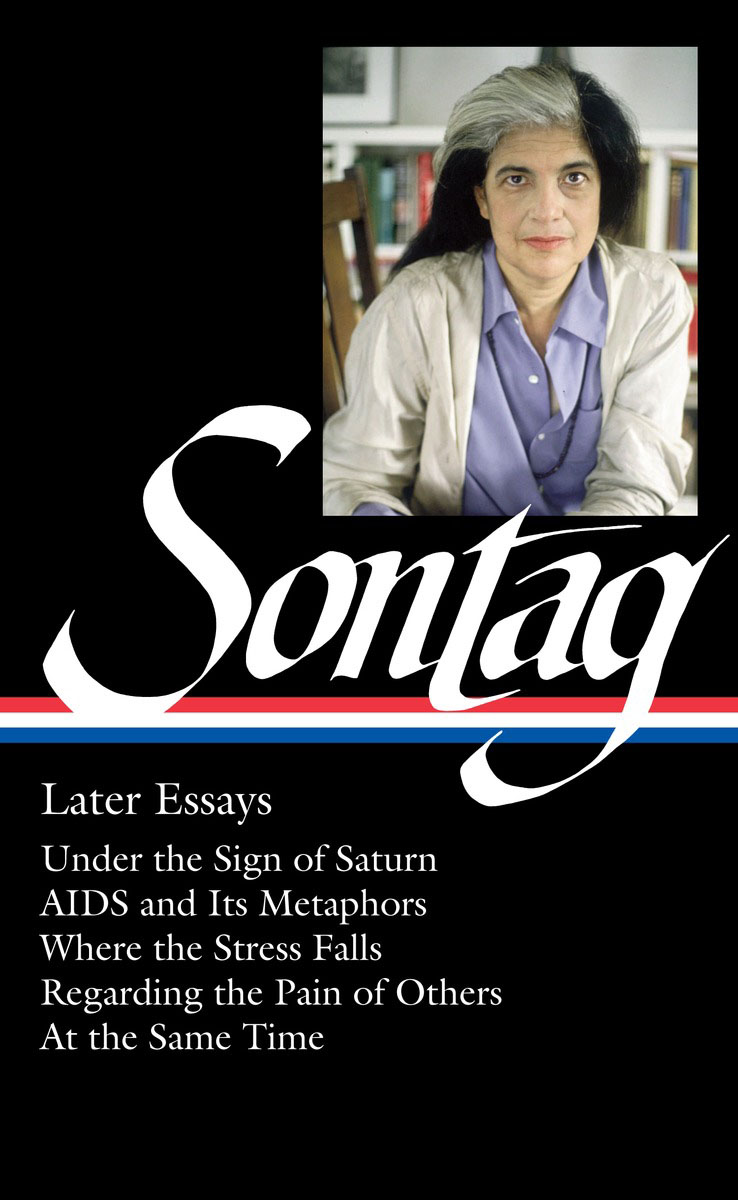 Susan Sontag: Later Essays illness as metaphor and aids and its metaphors