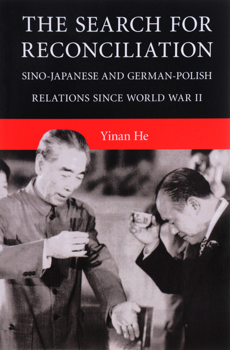 The Search for Reconciliation: Sino-Japanese and German-Polish Relations since World War II cold war the