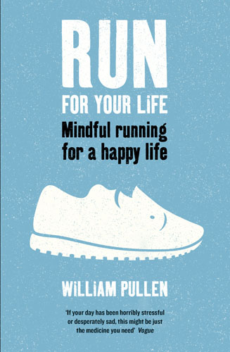 Run for Your Life: Mindful Running For a Happy Life change your mind change your life