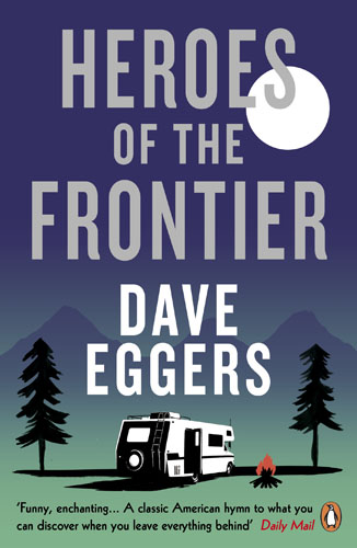 Heroes of the Frontier eggers d a hologram for the king a novel