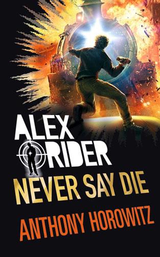 Never Say Die (Alex Rider) alex benedict tothe earth