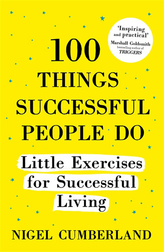100 Things Successful People Do goldsmith m what got you here won t get you there how successful people become even more successful