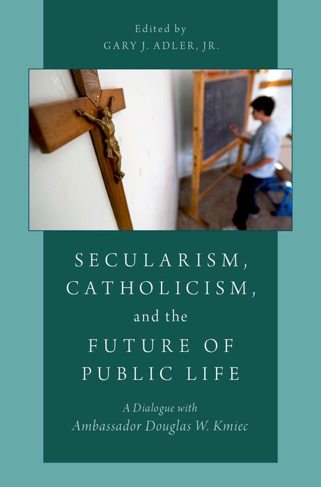 Secularism, Catholicism, and the Future of Public Life democracy a life