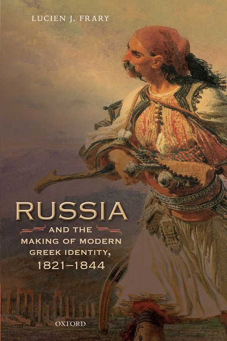 Russia and the Making of Modern Greek Identity, 1821-1844 heroin organized crime and the making of modern turkey