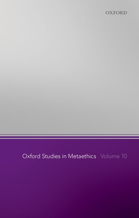 Oxford Studies in Metaethics, Volume 10 oxford studies in philosophy of religion volume 8