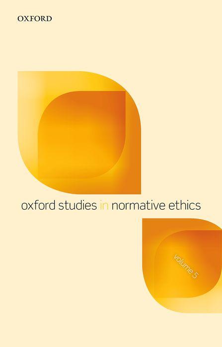 Oxford Studies in Normative Ethics, Volume 5 oxford studies in philosophy of religion volume 8