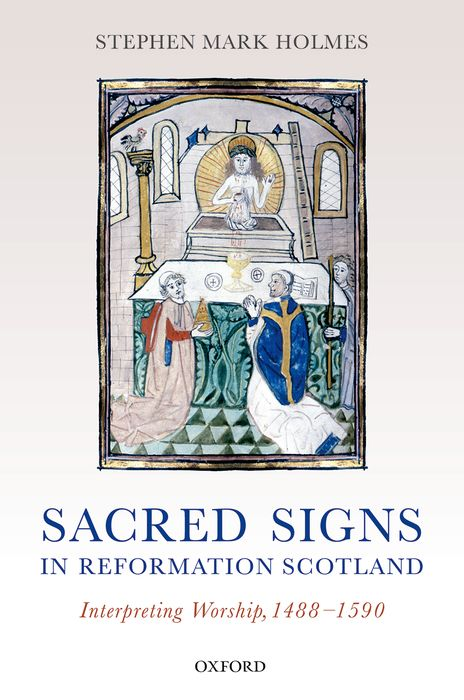 Sacred Signs in Reformation Scotland meet me in scotland